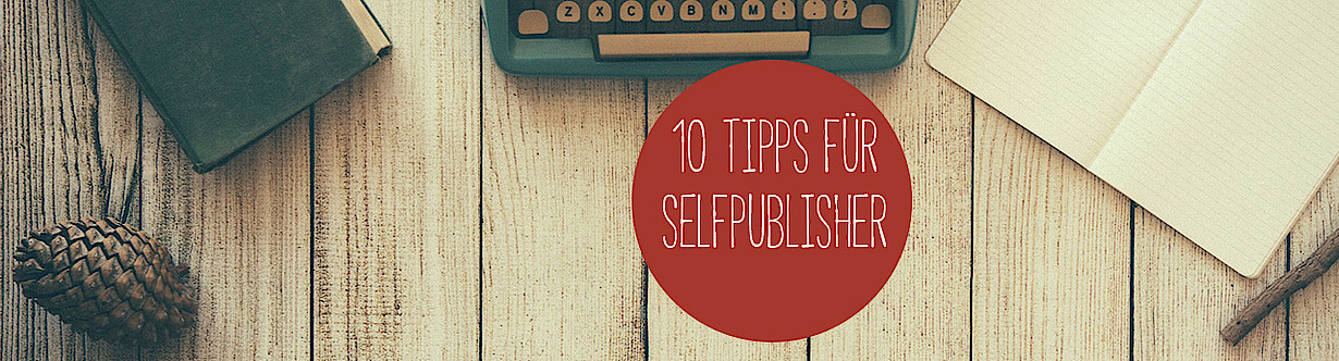 Tipps für Selfpublisher: 10 Dos and Don'ts