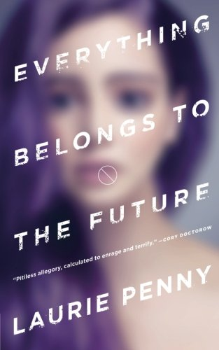 Everything Belongs to the Future von Laurie Penny bei Amazon bestellen