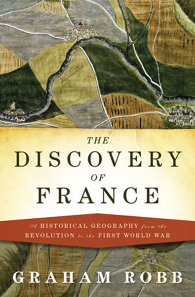 Discovery of France: A Historical Geography from the Revolution to the First World War von Graham Robb