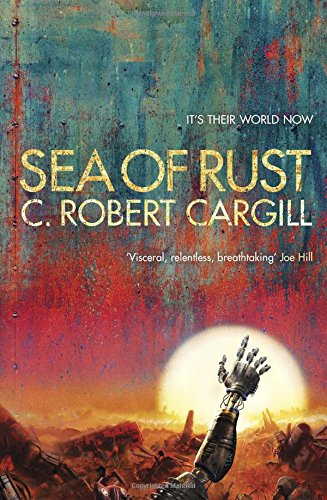 Sea of Rust von C. Robert Cargill bei Amazon bestellen
