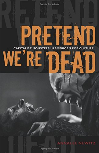 Pretend We're Dead - Capitalist Monsters in American Pop Culture von Annalee Newitz bei Amazon bestellen