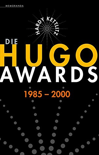 Die Hugo Awards 1985-2000 von Hardy Kettlitz bei Amazon bestellen