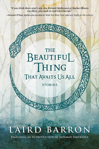 The Beautiful Thing That Awaits Us All: Stories von Laird Barron